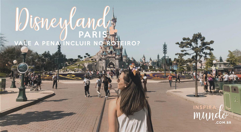 Disneyland Paris: Vale a pena incluir no roteiro?